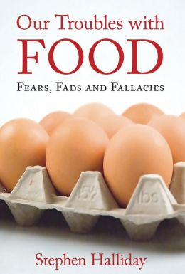 Our Troubles With Food: Fears, Fads and Fallacies