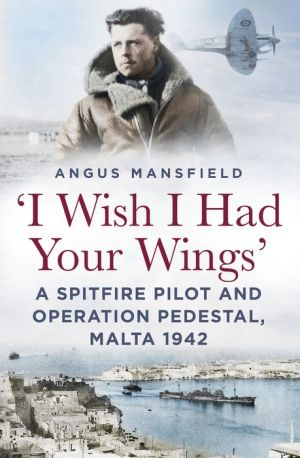 'I Wish I Had Your Wings': A Spitfire Pilot and Operation Pedestal, Malta 1942