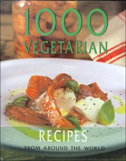 1000 Vegetarian Recipes from Around the World (One Thousand Recipes Series)