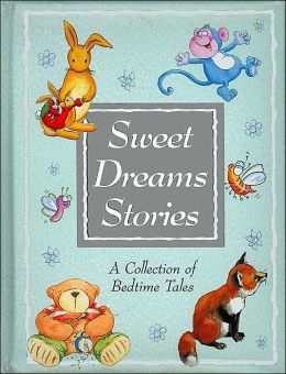 Sweet Dreams Stories: A Collection of Bedtime Tales by Parragon