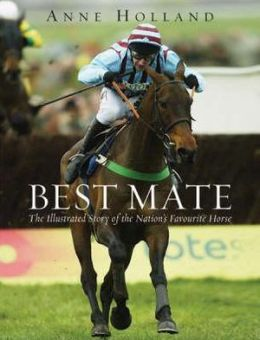 Best Mate: The Remarkable Story of the Nation's Favourite Horse