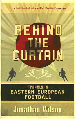 Behind the Curtain: Travels in Eastern Europe Football