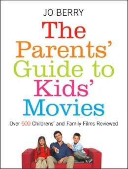 The Parents' Guide to Kids' Movies: Over 500 Children's and Family Films Reviewed