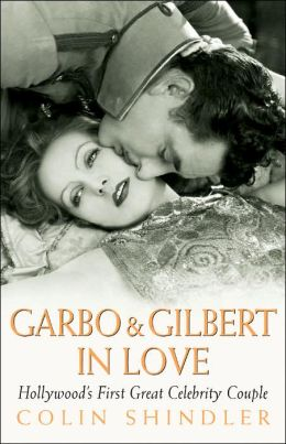 Garbo & Gilbert in Love: Hollywood's First Great Celebrity Couple