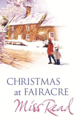 Christmas at Fairacre: The Christmas Mouse, Christmas at Fairacre School, No Holly for Miss Quinn