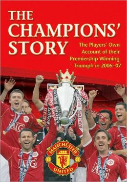 The Champions' Story: The Players' Own Account of Their Premiership Winning Triumph in 2006-07