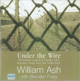 Under the Wire: The Wartime Memoir of a Spitfire Pilot, Legendary Escape Artist and