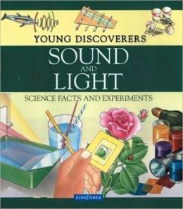 Sound and Light: Science Facts and Experiments