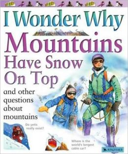 I Wonder why Mountains Have Snow on Top and Other Questions about Mountains