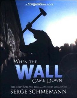 When the Wall Came Down: The Berlin Wall and the Fall of Soviet Communism