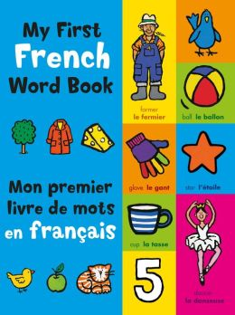 My First French Book: A Bilingual Introduction to Words, Numbers, Shapes, and Colours