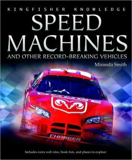 Speed Machines: And Other Record-Breaking Vehicles (Kingfisher Knowledge Series)