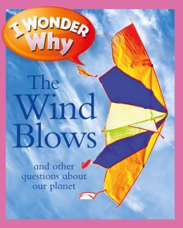 I Wonder Why the Wind Blows and Other Questions about Our Planet