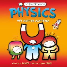 Basher: Physics: Why Matter Matters!
