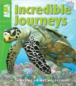 Incredible Journeys: Amazing Animal Migrations
