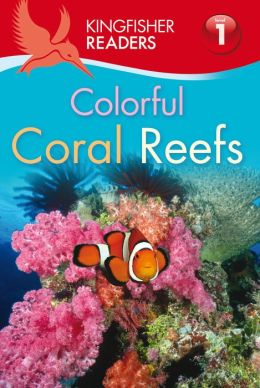 Colorful Coral Reefs (Kingfisher Readers Series: Level 1)