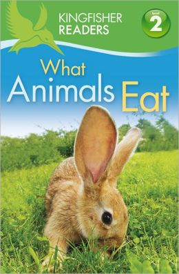 What Animals Eat (Kingfisher Readers Series: Level 2)