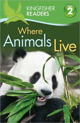 Where Animals Live (Kingfisher Readers Series: Level 2)