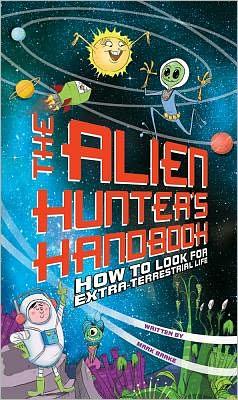 Alien Hunter's Handbook: How To Look For Extra-Terrestrial Life