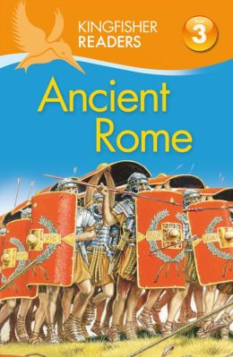 Ancient Rome (Kingfisher Readers Series: Level 3)