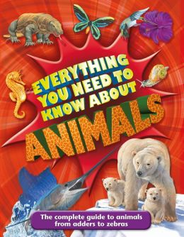 Everything You Need to Know about Animals: A First Enyclopedia for Budding Zoologists