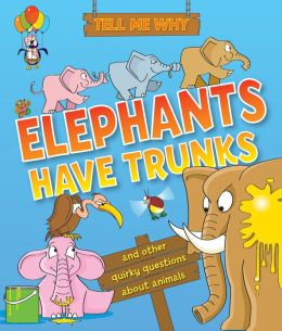 Tell Me Why Elephants Have Trunks: and other questions about Animals