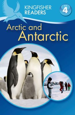 The Arctic and Antarctica (Kingfisher Readers Series: Level 4)