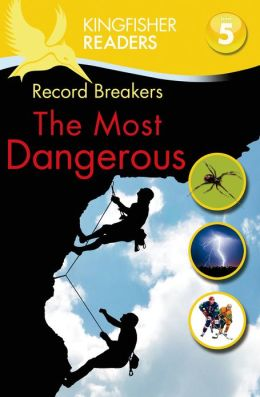 Record Breakers: The Most Dangerous (Kingfisher Readers Series: Level 5)