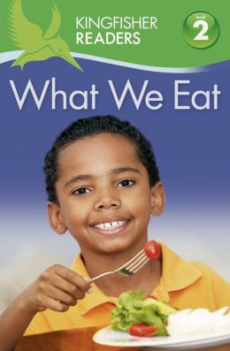 What We Eat (Kingfisher Readers Series: Level 2)