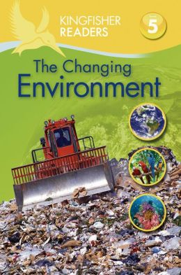 The Changing Environment (Kingfisher Readers Series: Level 5)