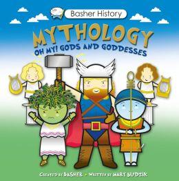 Basher History: Mythology: Oh My! Gods and Goddesses