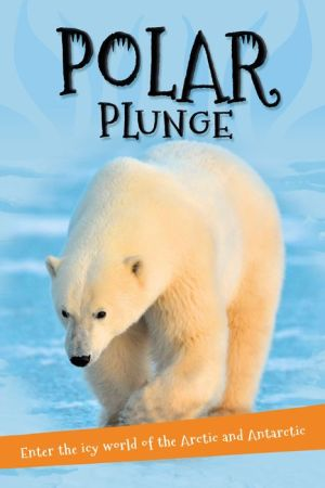 Polar Plunge: Everything you want to know about the Arctic and Antarctic in one amazing book
