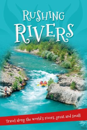 Rushing Rivers: Everything you want to know about rivers great and small in one amazing book