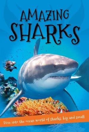 Amazing Sharks: Everything you want to know about these sea creatures in one amazing book