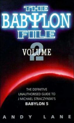 Babylon File: The Unofficial Guide to J. Michael Straczynski's Bablyon 5