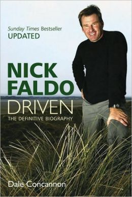 Nick Faldo: Driven - The Definitive Biography
