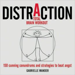 Distraction a Total Brain Workout: 150 Cunning Conundrums and Strategies to Beat Angst