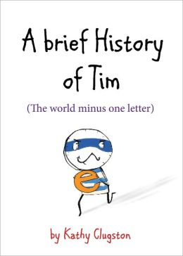 A Brief History of Tim: The World Minus One Letter