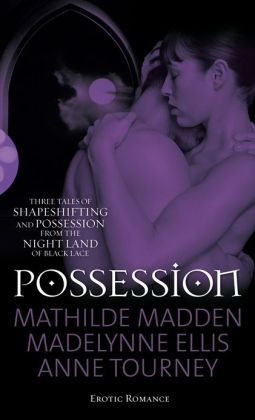 Possession: Three paranormal tales of shape-shifting and possession from Black Lace