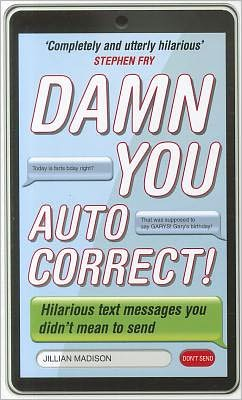 Damn You, Autocorrect!: Hilarious Text Messages You Didn't Mean to Send
