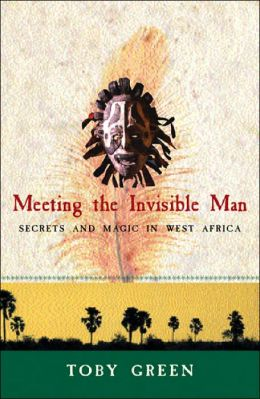Meeting the Invisible Man: Travels and Magic in West Africa