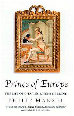 The Prince of Europe: The Life of Charles Joseph de Ligne (1753-1814)