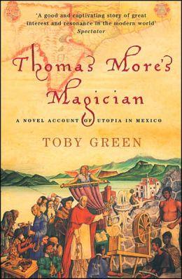 Thomas More's Magician: A Novel Account of Utopia in Mexico
