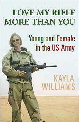 Love My Rifle More than You : Young and Female in the Us Army