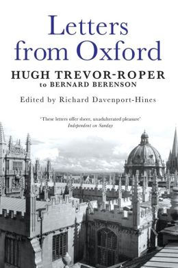 Letters From Oxford: Hugh Trevor-Roper to Bernard Berenson