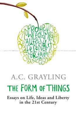 The Form of Things: Essays of Life, Ideas and Liberty in the 21st Century