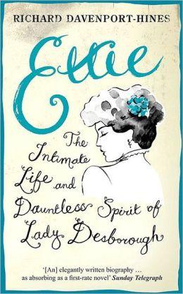 Ettie: The Intimate Life and Dauntless Spirit of Lady Desborough