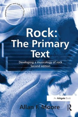 Rock - The Primary Text: Developing a Musicology of Rock
