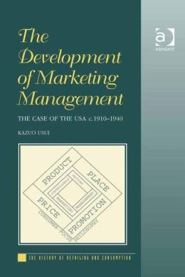 The Development of Marketing Management: The Case of the USA C.1910-1940