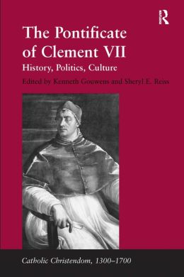 Pontificate of Clement VII: History, Politics, Culture